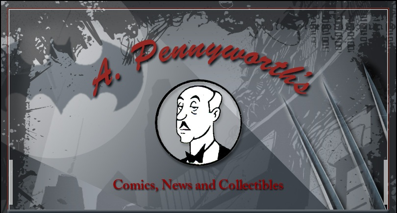 A. Pennyworth's • Comics, News & Collectibles
